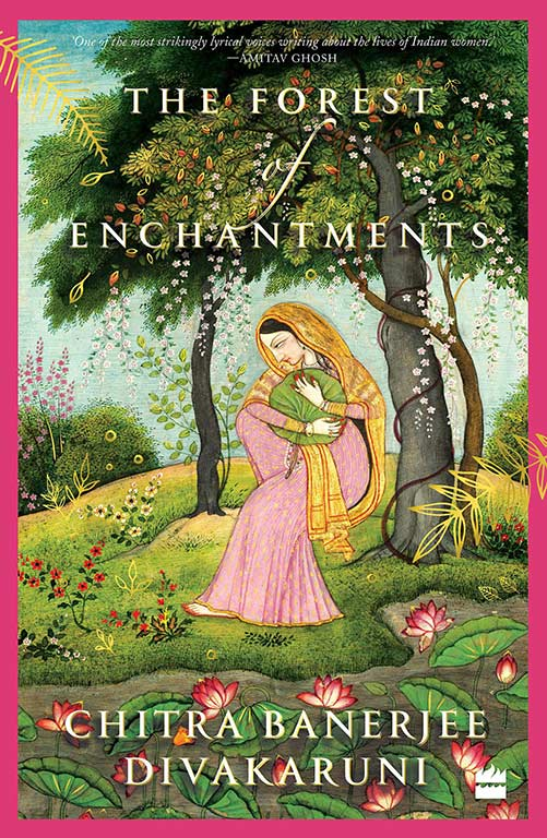 Chitra Banerjee Divakaruni, The Forest of Enchantments. Published 2019 by HarperCollins India. ISBN-10: 978- 9353025982 ISBN-13: 978- 9353025984.